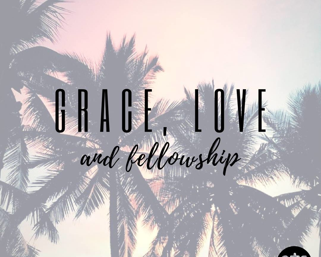 Grace, Love and Fellowship